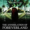 The Annihilation of Foreverland Audiobook by Tony Bertauski Narrated by Paul Licameli