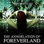 The Annihilation of Foreverland | Tony Bertauski
