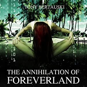 The Annihilation of Foreverland | [Tony Bertauski]