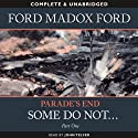 Parade's End - Part 1: Some Do Not ... (       UNABRIDGED) by Ford Modox Ford Narrated by John Telfer