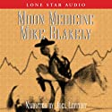 Moon Medicine Audiobook by Mike Blakely Narrated by Joel Leffert