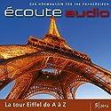 Écoute audio - La tour Eiffel de A à Z. 5/2012: Französisch lernen Audio - Der Eiffelturm Hörbuch von  div. Gesprochen von:  div.