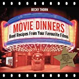 Movie Dinners: Reel Recipes From Your Favourite Filmsby Becky Thorn
