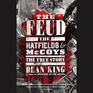 The Feud: The Hatfields and McCoys: The True Story | [Dean King]