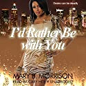 I'd Rather Be with You Audiobook by Mary B. Morrison Narrated by Cary Hite