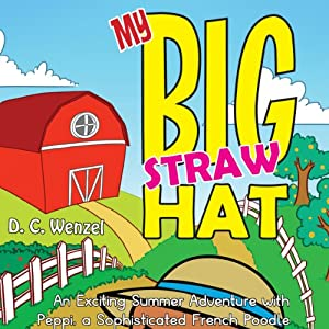 My Big Straw Hat: An Exciting Summer Adventure with Peppi, a Sophisticated French Poodle | [D. C. Wenzel]