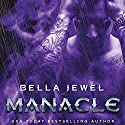 Manacle Audiobook by Bella Jewel Narrated by Carly Robins