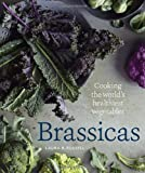 Brassicas: Cooking the World's Healthiest Vegetables