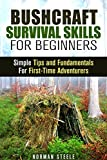 Bushcraft Survival Skills for Beginners: Simple Tips and Fundamentals For First-Time Adventurers (Backpacking & Camping) (English Edition)