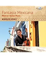 Fantasia Mexicana-Mexican Guitar Music