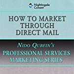 How to Market Through Direct Mail | Nido Qubein