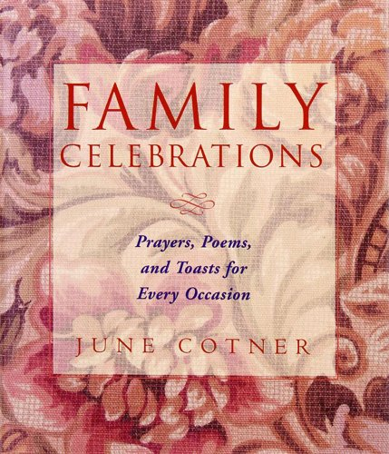 Family Celebrations : Prayers, Poems, and Toasts For Every Occasion, June Cotner