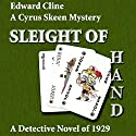 Sleight of Hand: A Detective Novel of 1929: The Cyrus Skeen Mysteries, Book 10 (       UNABRIDGED) by Edward Cline Narrated by Gregg Rizzo