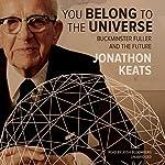 You Belong to the Universe: Buckminster Fuller and the Future | Jonathon Keats