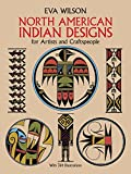 North American Indian Designs for Artists and Craftspeople (Dover Pictorial Archive) (0486253414) by Wilson, Eva