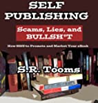 Self-Publishing: Scams, Lies, and BUL...