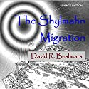 The Shylmahn Migration Audiobook by David R. Beshears Narrated by James Nutt