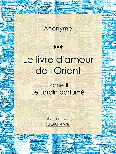 Le livre d'amour de l'Orient: Tome II - Le Jardin parfumé - Les Maîtres de l'Amour