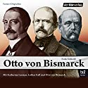 Otto von Bismarck Hörbuch von Frank Eckhardt Gesprochen von: Ilona Fritsch-Strauss, Torben Kessler, Walter Renneisen, Moritz Stöpel