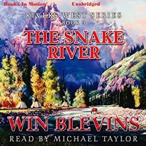 The Snake River: Rivers West Series, Book 8 | [Winfred Blevins]