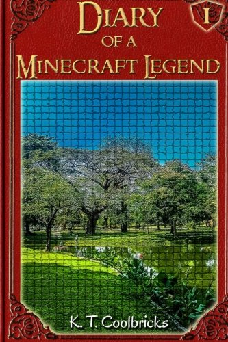 Diary of a Minecraft Legend: Book 1: Volume 1