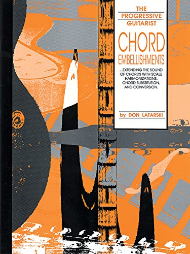 Chord Embellishments: Extending the Sound of Chords with Scale Harmonizations, Chord Substitution, and Conversion (The Progressive Guitarist Series) PDF