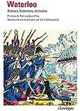 Waterloo. Acteurs, historiens, �crivains (�dition enrichie)