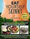 Eat Yourself Skinny: 30 Delicious Superfood Salad Recipes to Rev Your Metabolism and Make Fat Cry!