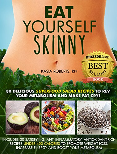 Free Kindle Book : Eat Yourself Skinny: 30 Delicious Superfood Salad Recipes to Rev Your Metabolism and Make Fat Cry!