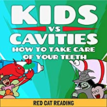 Kids vs Cavities: How to Take Care of Your Teeth Audiobook by  Red Cat Reading Narrated by  Red Cat Reading