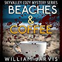 Beaches and Coffee: Sky Valley Cozy Mystery, Book 2 (       UNABRIDGED) by William Jarvis Narrated by Tristan Wright