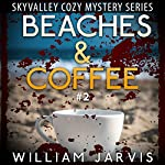 Beaches and Coffee: Sky Valley Cozy Mystery, Book 2 | William Jarvis