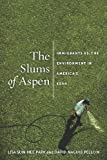 The Slums of Aspen: Immigrants vs. the Environment in Americas Eden (Nation of Newcomers: Immigrant History As American History)