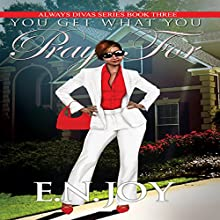 You Get What You Pray For: Always Divas Series, Book 3 Audiobook by E.N. Joy Narrated by Sharell Palmer Schwarzer