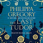 The Last Tudor: Plantagenet and Tudor Novels, Book 13 | Philippa Gregory