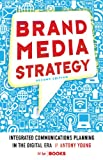 Brand Media Strategy, 2nd Edition: Integrated Communications Planning in the Digital Era
