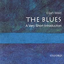 The Blues: A Very Short Introduction  (       UNABRIDGED) by Elijah Wald Narrated by Dalton Mobley