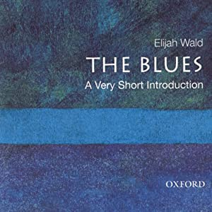 The Blues: A Very Short Introduction  | [Elijah Wald]