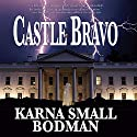 Castle Bravo Audiobook by Karna Small Bodman Narrated by Basil Sands