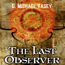 The Last Observer: A Magical Battle for Reality Audiobook by G. Michael Vasey Narrated by Darren Marlar