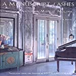 A Manuscript of Ashes | Antonio Munoz Molina,Edith Grossman (translator)