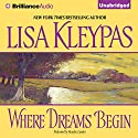 Where Dreams Begin Audiobook by Lisa Kleypas Narrated by Rosalyn Landor