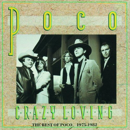 Crazy Loving: The Best Of Poco 1975-1982