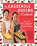 The Casserole Queens Cookbook: Put Some Lovin in Your Oven with 100 Easy One-Dish Recipes