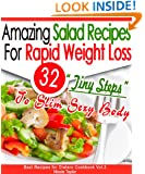 32 Amazing Salad Recipes For Rapid Weight Loss: 32 'Tiny Steps' To Slim Sexy Body (Best Recipes for Dieters Cookbook)