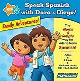 Speak Spanish with Dora & Diego: Family Adventures!: Children Learn to Speak and Understand Spanish with Dora & Diego (Speak Spanish With Dora and Diego)