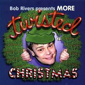 Bob Rivers - More Twisted Christmas