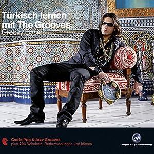 Türkisch lernen mit The Grooves. Groovy Basics Hörbuch