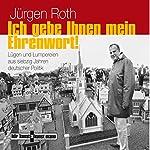 Ich gebe Ihnen mein Ehrenwort! Lügen und Lumpereien aus siebzig Jahren deutscher Politik | Jürgen Roth