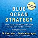 Blue Ocean Strategy: How to Create Uncontested Market Space and Make Competition Irrelevant Hörbuch von W. Chan Kim, Renee Mauborgne Gesprochen von: Grover Gardner